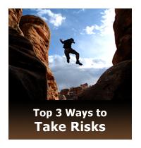 Top 3 Ways to Take Risks